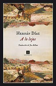 A lo lejos par Hernán Díaz