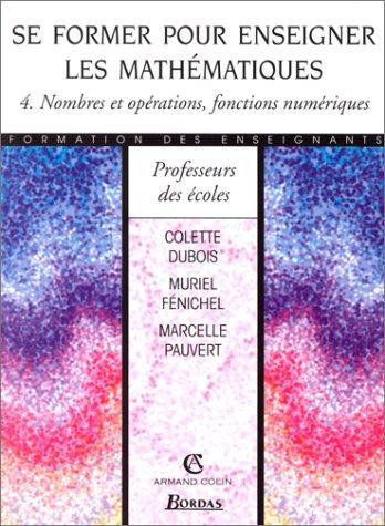 Se former pour enseigner les mathématiques, tome 4 : Nombres et opérations, fonctions numériques
