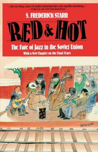 Red and Hot: The Fate of Jazz in the Soviet Union: Fate of Jazz in the Soviet Union, 1917-91