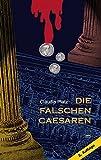 Die falschen Caesaren: Ein historischer Krimi aus dem römischen Mainz