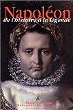 Napoléon: De l'histoire à la légende : actes du colloque des 30 novembre et 1er décembre 1999, à l'auditorium Austerlitz du musée de l'Armée, Hôtel national des Invalides