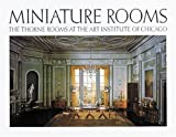 Miniature Rooms: The Thorne Rooms at the Art Institute of Chicago by Kathleen Aguilar (1984-03-01)