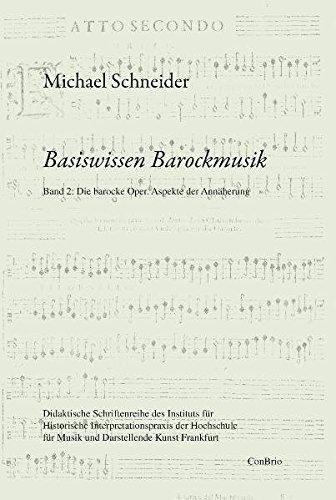 Basiswissen Barockmusik: Band 2: Die barocke Oper. Aspekte der Annäherung (Basiswissen Barockmusik / Didaktische Schriftenreihe des Institutes für ... für Musik und Darstellende Kunst Frankfurt)