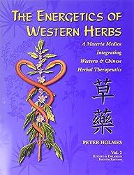 Energetics of Western Herbs Vol.2: Materia Medica Integrating Western & Chinese Herbal Therapeutics