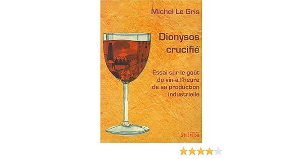 Amazon.fr - Dionysos crucifié : Essai sur le goüt du vin à l'heure ...