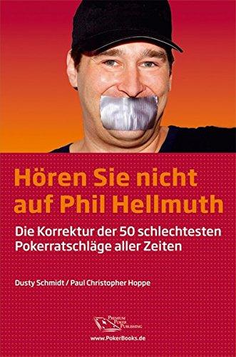 Hören Sie nicht auf Phil Hellmuth: Die Korrektur der 50 schlechtesten Pokerratschläge aller Zeiten (Hören Sie Auf)
