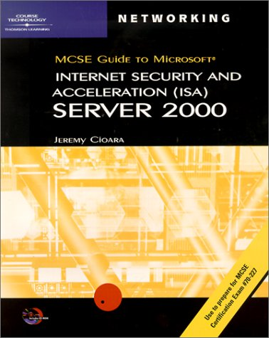 McSe Guide to Microsoft Internet Security and Acceleration (Isa) Server 2000: Exam 70-227 (MCSE Exam Guide) (Isa Certification Study Guide)
