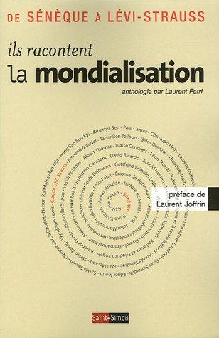 Ils racontent la mondialisation : De Senèque à Lévi-Strauss par Laurent Ferri