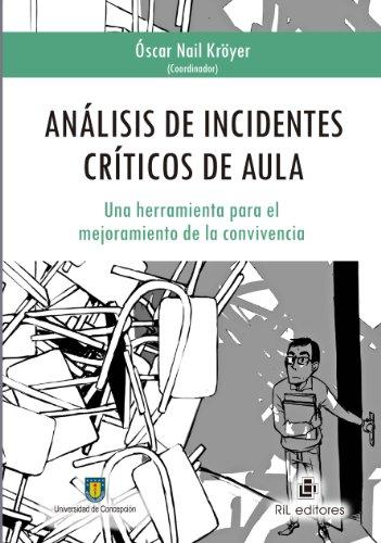 Análisis de incidentes críticos de aula: una herramienta para el mejoramiento de la convivencia por Óscar Kröyer Nail