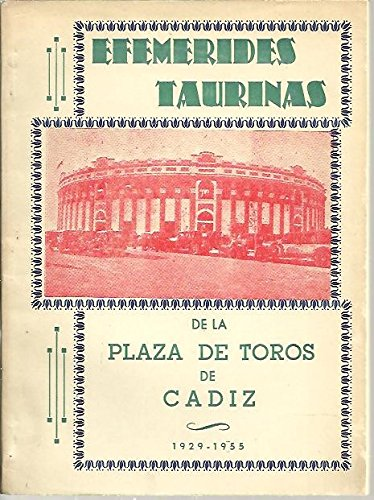 Efemérides taurinas de la plaza de toros de Cadiz, 1929 - 1955. [Tapa blanda]...