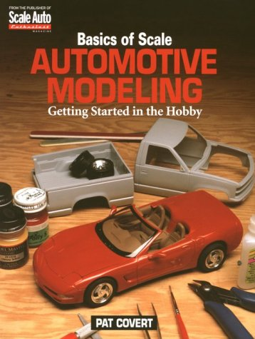 Basics of Scale Automotive Modeling: Getting Started in the Hobby por Pat Covert