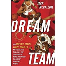 Dream Team: How Michael, Magic, Larry, Charles, and the Greatest Team of All Time Conquered the World and Changed the Game of Basketball Forever by Jack McCallum (2012-07-10)