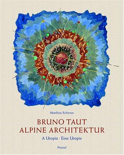 Bruno Taut Alpine Architecture : A Utopi...