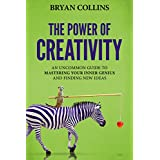 The Power of Creativity: An Uncommon Guide to Mastering Your Inner Genius and Finding New Ideas That Matter (English Edition)