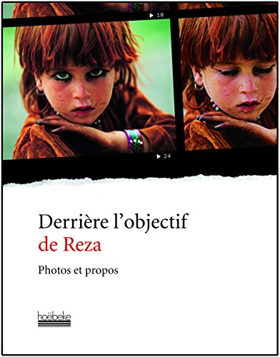 Derrière l'objectif de Reza: Photos et propos