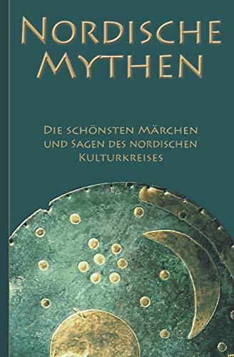 Nordische Mythen - Die schönsten Märchen und Sagen des nordischen Kulturkreises: Von Göttern, Geistern, Trollen und Riesen