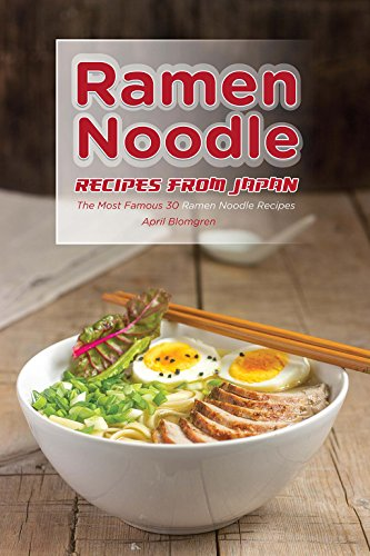 Ramen Noodle Recipes from Japan: The Most Famous 30 Ramen Noodle Recipes (English Edition)