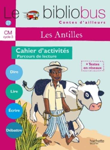 Le Bibliobus n° 27 CM : Les Antilles, Parcours de lecture de 4 oeuvres littéraires, Cahier d'activités