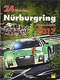 24h Rennen Nürburgring. Offizielles Jahrbuch zum 24 Stunden Rennen auf dem Nürburgring 2017 (Jahrbuch 24 Stunden Nürburgring Nordschleife)