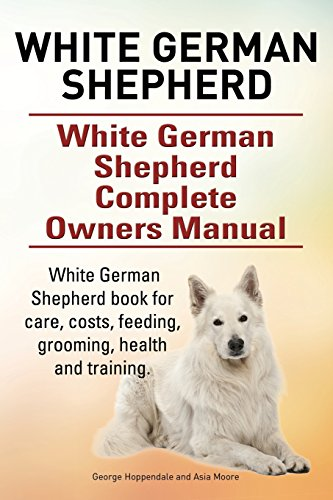 White German Shepherd. White German Shepherd Complete Owners Manual. White German Shepherd book for care, costs, feeding, grooming, health and training.