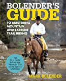 Image de Bolender's Guide to Mastering Mountain and Extreme Trail Riding (English Edition