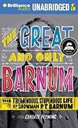 The Great and Only Barnum: The Tremendous, Stupendous Life of Showman P. T. Barnum by Candace Fleming (2011-06-20)