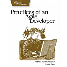 Practices of an Agile Developer: Working in the Real World (Pragmatic Programmers) by Venkat Subramaniam, Andy Hunt (2006) Paperback