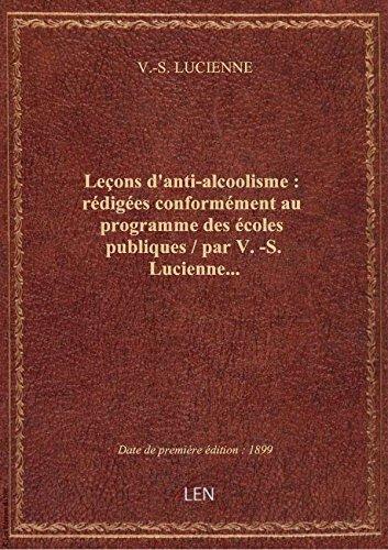 Leçons d'anti-alcoolisme : rédigées conformément au programme des écoles publiques / par V.-S. Lucie