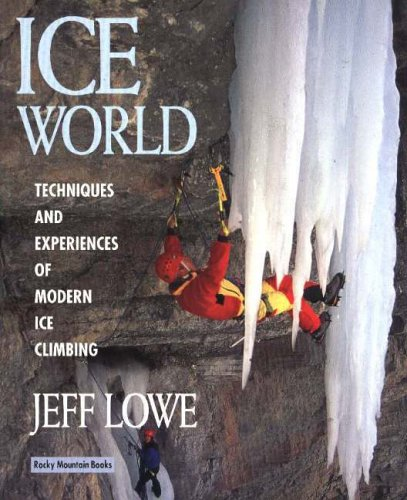 Ice World: Techniques and Experiences of Modern Ice Climbing por Jeff Lowe
