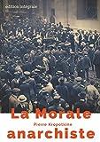 La Morale anarchiste - Le manifeste libertaire de Pierre Kropotkine (édition intégrale de 1889) - Format Kindle - 9782322172979 - 2,99 €