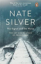 The Signal and the Noise: The Art and Science of Prediction by Nate Silver (2013-04-18)