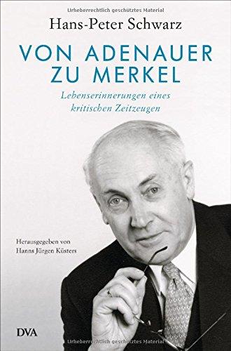 Von Adenauer zu Merkel: Lebenserinnerungen eines kritischen Zeitzeugen