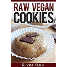 Raw Vegan Cookies: Raw Food Cookie, Brownie, and Candy Recipes. (Healthy Recipes, Sweet Recipes, Healthy Desserts, Nutritious and Delicious Snacks, Cookies and Bars) (English Edition)