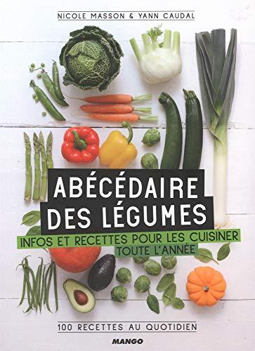 Abécédaire des légumes : Infos et recettes pour les cuisiner toute l'année, 100 recettes au quotidien par  Collectif