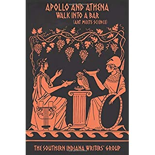 Apollo and Athena Walk Into a Bar: (Art Meets Science) (The Indian Creek Anthology Series)
