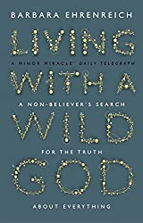 Living With a Wild God: A Non-Believer's Search for the Truth about Everything
