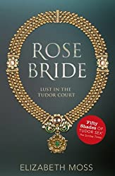 Rose Bride (Lust in the Tudor court - Book Three)