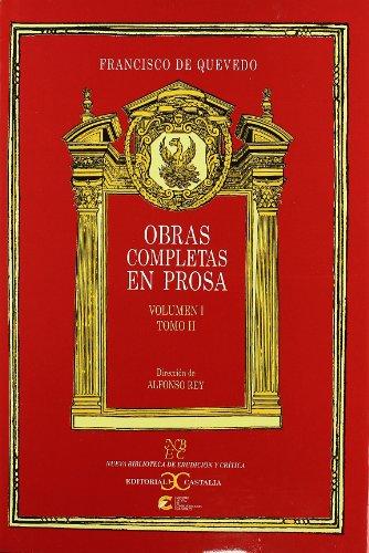 Obras completas en prosa. Volumen I, Tomo II: Obras satírico-morales (continuación). (NUEVA BIBLIOTECA DE ERUDICION Y CRITICA) por Alfonso Rey