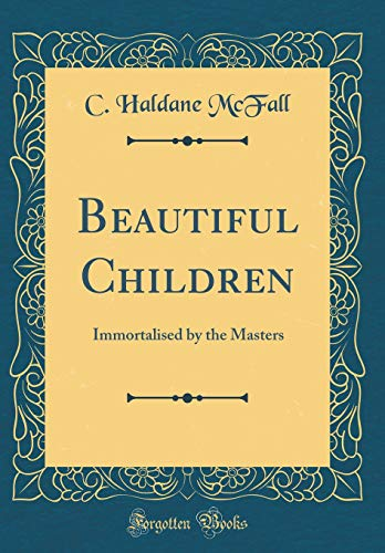Beautiful Children: Immortalised by the Masters (Classic Reprint)