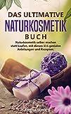 Naturkosmetik -Das ultimative Buch: Naturkosmetik selber machen statt kaufen, mit diesen 115 genialen Anleitungen und Rezepten. (Body and Mind 3)