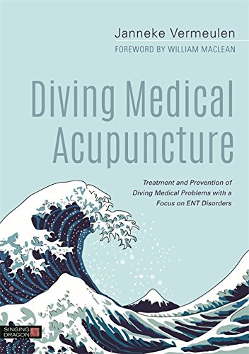 Diving Medical Acupuncture: Treatment and Prevention of Diving Medical Problems with a Focus on ENT Disorders por Janneke Vermeulen