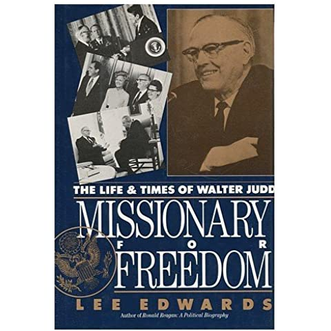 Missionary for Freedom the Life and Times of Walter Judd 1st edition by Edwards, Lee (1990)