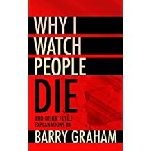Why I Watch People Die: A Scottish Writer's Memoir of Executions, Corruption, Sex and Survival in the U.S.A.