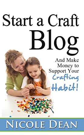 How to start a craft blog make money to support your for How to start a craft blog