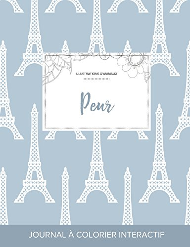 Journal de Coloration Adulte: Peur (Illustrations D'Animaux, Tour Eiffel) par Courtney Wegner