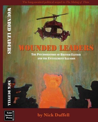 Book's Cover of Wounded Leaders British Elitism and the Entitlement Illusion  A Psychohistory