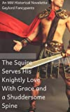 The Squire Serves His Knightly Love With Grace and a Shuddersome Spine: An MM Historical Noveletta (English Edition)