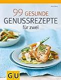 99 gesunde Genussrezepte für Zwei (GU Diät&Gesundheit)