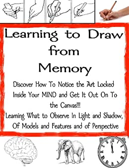 How to Draw From Memory - A learning Guide (The Secrets of Drawing Book 5) (English Edition) par [Nuenfeldt, Brendan]