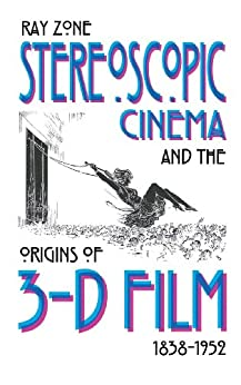 Stereoscopic Cinema and the Origins of 3-D Film, 1838-1952 von [Zone, Ray]